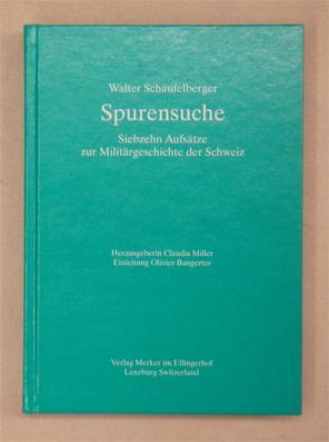 Spurensuche. Siebzehn Aufsätze zur Militärgeschichte der Schweiz.: Schaufelberger, Walter