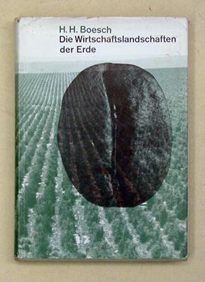 Die Wirtschaftslandschaften der Erde.: Boesch, Hans H. - Richard Paul Lohse