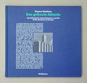 Das gebaute Atlantis. Amerikanische Industriebauten und die: Banham, Reyner