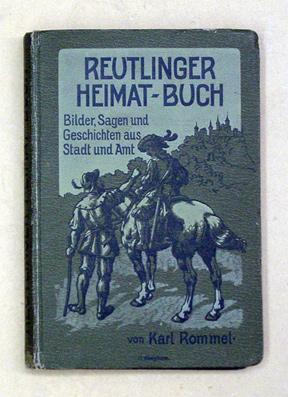 Reutlinger Heimatbuch. Bilder, Sagen und Geschichten aus Stadt und Amt.: Rommel, Karl