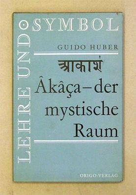 Akaça - der mystische Raum.: Huber, Guido