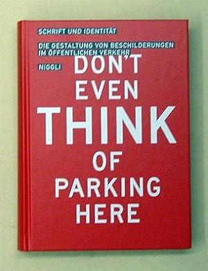 Don?t even thinking of parking here. - Schrift und Identität. Die Gestaltung von ...