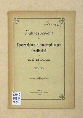 Jahresbericht der Geographisch-Ethnographischen Gesellschaft in Zürich pro 1903 - 1904.
