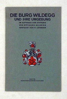 Die Burg Wildegg und ihre Umgebung. Im Auftrag der Stiftung von Effinger-Wildegg verfasst.: Lehmann...