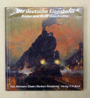 Die deutsche Eisenbahn. Bilder aus ihrer Geschichte.: Glaser, Hermann u. Norbert Neudecker