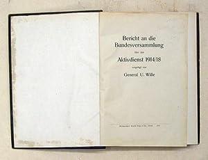 Bericht an die Bundesversammlung über den Aktivdienst 1914/18 vorgelegt von General U. ...