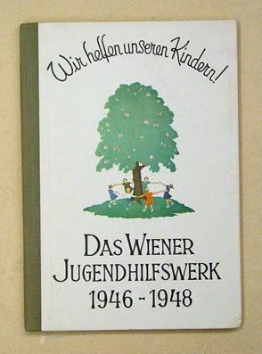 Wir helfen unseren Kindern - Das Wiener Jugendhilfswerk. Bericht 1946 - 1948. Vorgelegt von der ...