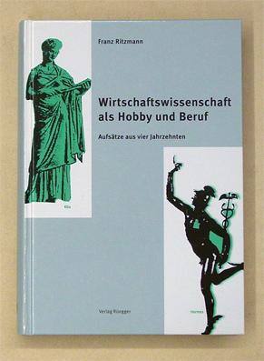 Wirtschaftswissenschaft als Hobby und Beruf. Aufsätze aus vier Jahrzehnten.: Ritzmann, Franz