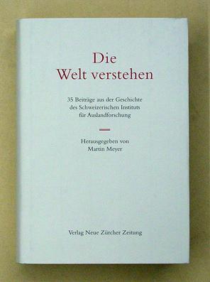 Die Welt verstehen. 35 Beiträge aus der Geschichte des Schweizerischen Instituts für ...