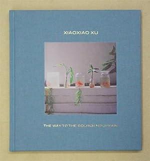 The Way to the Golden Mountain.: Xu, Xiaoxiao