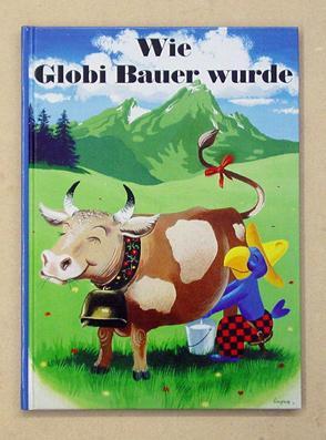 Wie Globi Bauer wurde.: Lips, Robert (Ill.) - Jürg Lendenmann (Text)