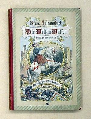 Neues Soldatenbuch: Die Welt in Waffen von der Urzeit bis zur Gegenwart, [Bd.] I: Heldenzeit, ...