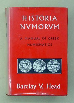 Historia Numorum. A Manual of Greek Numismatics.: Head, Barclay V
