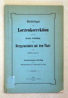 Beiträge zur Lorzenkorrektion und zur bessern Verbindung der Berggemeinden mit dem Thale. Von ...