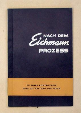 Nach dem Eichmann Prozess. Zu einer Kontroverse über die Haltung der Juden.