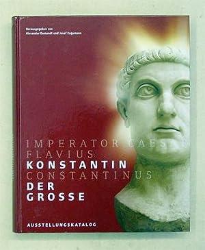 Konstantin der Grosse. Imperator Caesar Flavius Constantinus.: Demandt, Alexander u. Josef Engemann...