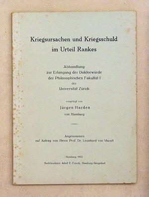Kriegsursachen und Kriegsschuld im Urteil [Leopold von] Rankes.: Harden, Jürgen