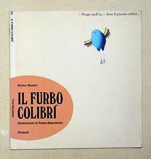 Il furbo colibri. Ilustrazioni di Paola Bianchetto.: Munari, Bruno - Paola Bianchetto (Ill.)