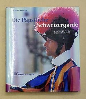 Die Päpstliche Schweizergarde. Acriter et fideliter - tapfer und treu.: Walpen, Robert