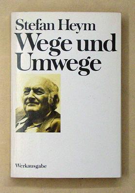 Wege und Umwege. Streitbare Schriften aus fünf Jahrzehnten.: Heym, Stefan - Peter Mallwitz (Hg...