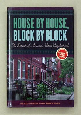 House by House, Block by Block. The Rebirth of America?s Urban Neighborhoods.