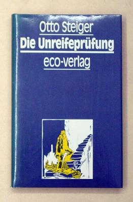 Die Unreifeprüfung. Erzählung.: Steiger, Otto - Rolf Thut (Hg.)