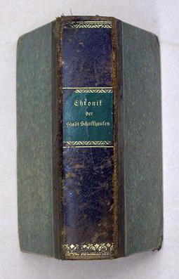 Chronik der Stadt Schaffhausen. [1. - 5 Buch und Register in 1 Bd.].