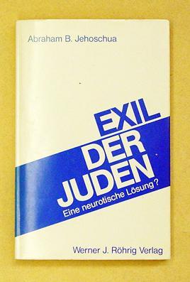 Exil der Juden. Eine neurotische Lösung? Essays.: Jehoschua, Abraham B