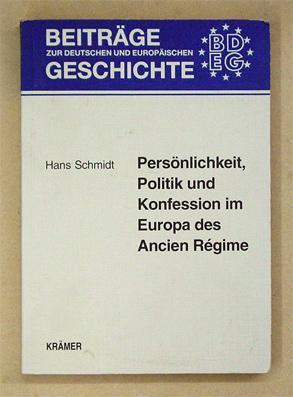 Persönlichkeit, Politik und Konfession im Europa des Ancien Régime.: Schmidt, Hans