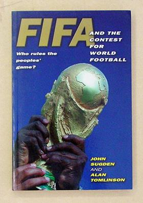 FIFA and the Contest for World Football. Who Rules the Peoples? Game?.: Sugden, John u. Alan ...