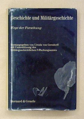 Geschichte und Militärgeschichte. Wege der Forschung.: von Gersdorff, Ursula (Hg.)