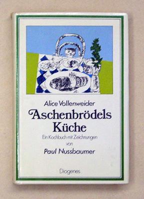 Aschenbrödels Küche. Zeichnungen von Paul Nussbaumer.: Vollenweider, Alice