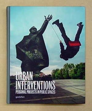 Urban Interventions. Personal Projects in Public Spaces.: Klanten, Robert u.