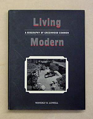 Living Modern: A Biography of Greenwood Common.: Lowell, Waverly B