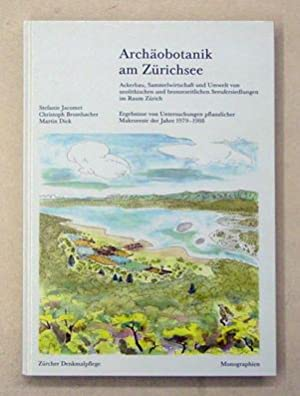 Archäobotanik am Zürichsee. Ackerbau, Sammelwirtschaft und Imwelt: Jacomet, Stefanie u.
