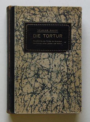 Die Tortur. Geschichte der Folter im Kriminalverfahren aller Zeiten u. Völker.: Helbing, Franz...