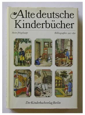 Alte deutsche Kinderbücher. Bibliographie 1507-1850.: Wegehaupt, Heinz