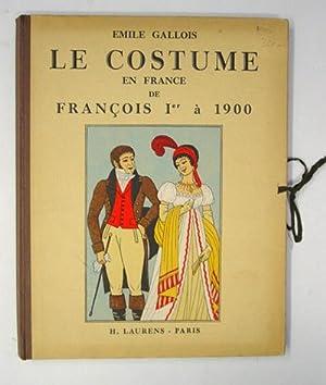 Le costumes en France de François Ier à 1900.: Gallois, Emile