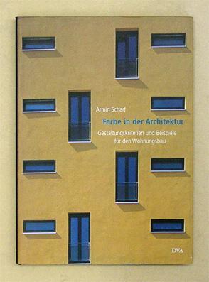 Farbe in der Architektur. Gestaltungskriterien und Beispiele für den Wohnungsbau.: Scharf, ...