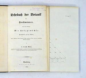 Lehrbuch der Botanik für Forstmänner, nebst einem Anhange: Die Holzgewächse ...