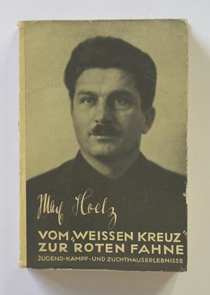 Vom «Weissen Kreuz» zur roten Fahne. Jugend-, Kampf- und Zuchthauserlebnisse.: Hoelz, ...