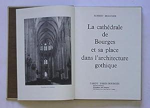 La cathédrale de Bourges et sa place dans l?architecture gothique.: Branner, Robert