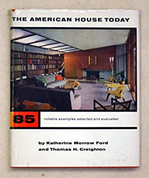 The american house of today. 85 notable examples.: Ford, Katherine Morrow - Thomas H. Creighton
