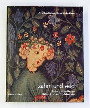 Zahm und wild. Basler und Strassburger Bildteppiche des 15. Jahrhunderts.: Rapp Buri, Anna u. ...
