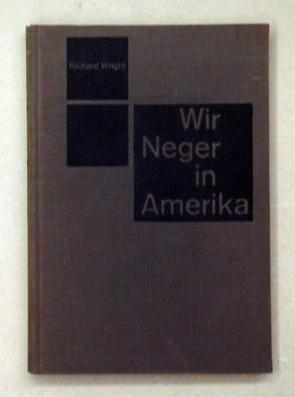 Wir Neger in Amerika.: Wright, Richard -