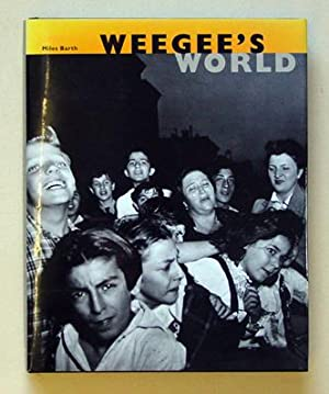 Weegee?s world.: Weegee (Wilma Wilcox) - Miles Barth