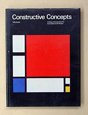 Constructive Concepts. A History of Constructive Art from Cubism to the Present.: Rotzler, Willy