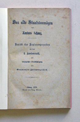 Das alte Staatsvermögen des Kantons Schwyz. Bericht des Regierungsrathes an den Kantonsrath ...