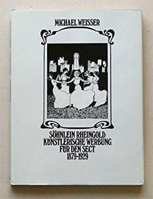 Söhnlein Rheingold. Künstlerische Werbung für den Sekt 1879-1929.: Weisser, Michael