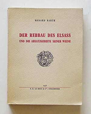 Der Rebbau des Elsass und die Absatzgebiete seiner Weine. 2 Bände in einem Band. Ein ...